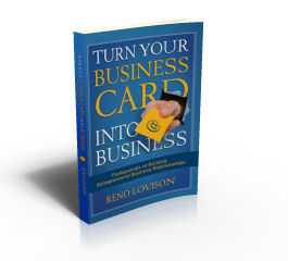 Turn Your Business Card Into Business Paperback Book by Reno Lovison. Learn to grow your business through effective networking and solid marketing fundamentals. Easy affordable ideas your can use immediately.
